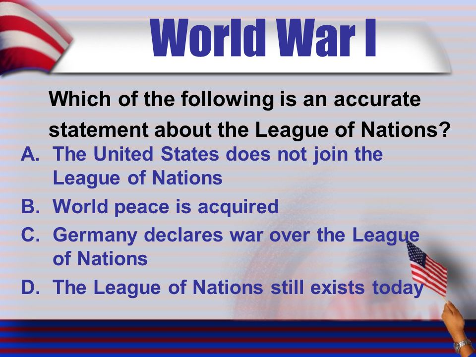 World War I Which of the following is an accurate statement about the League of Nations.