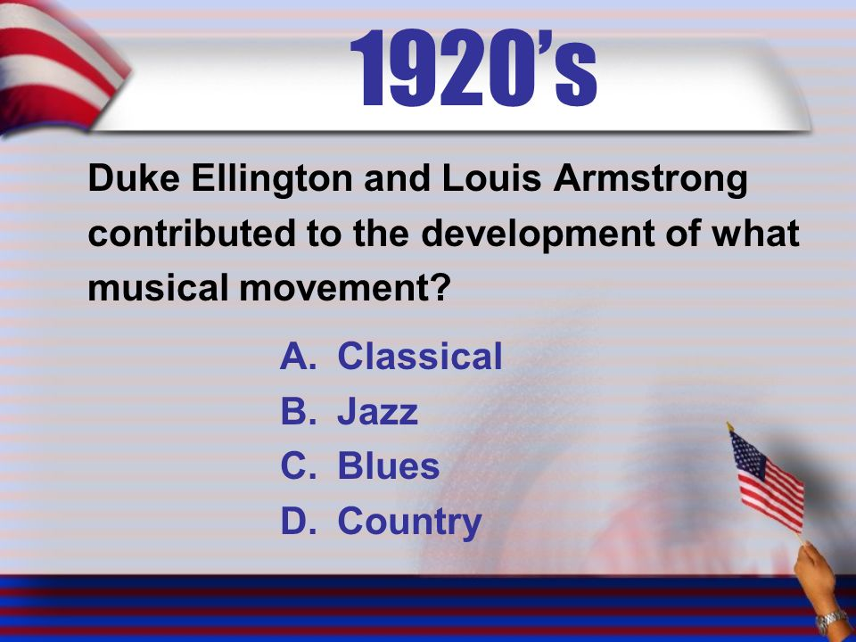 1920's Duke Ellington and Louis Armstrong contributed to the development of what musical movement.