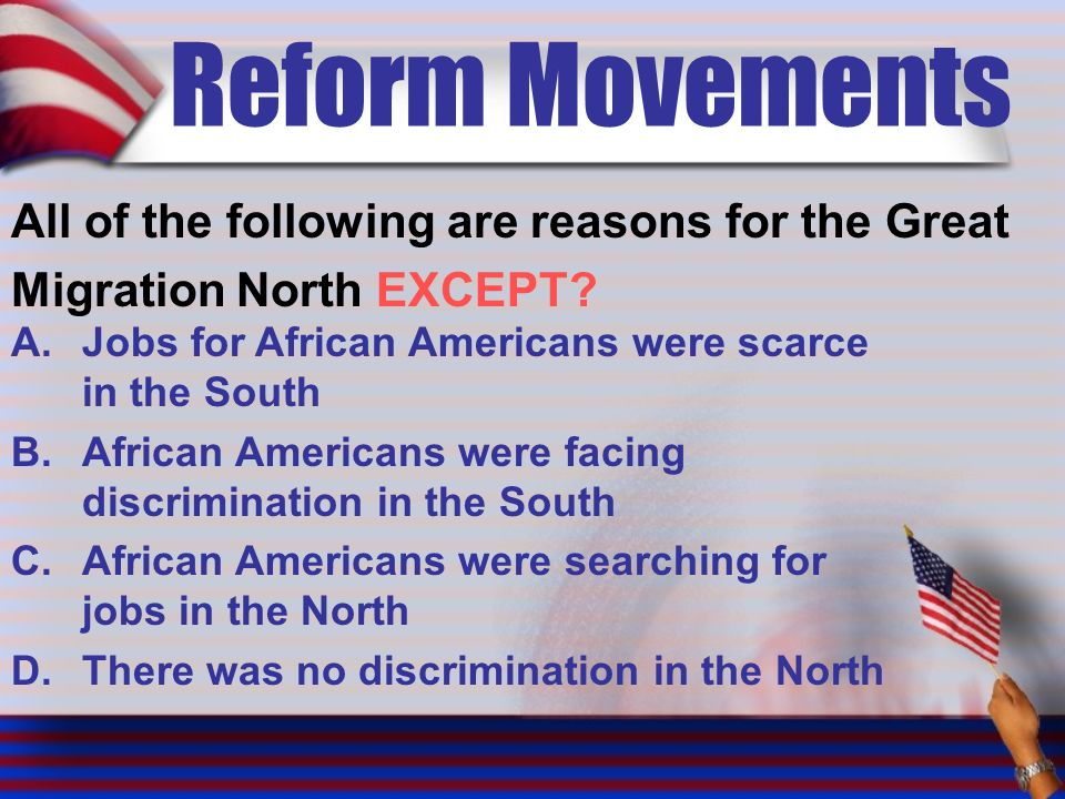 Reform Movements All of the following are reasons for the Great Migration North EXCEPT.