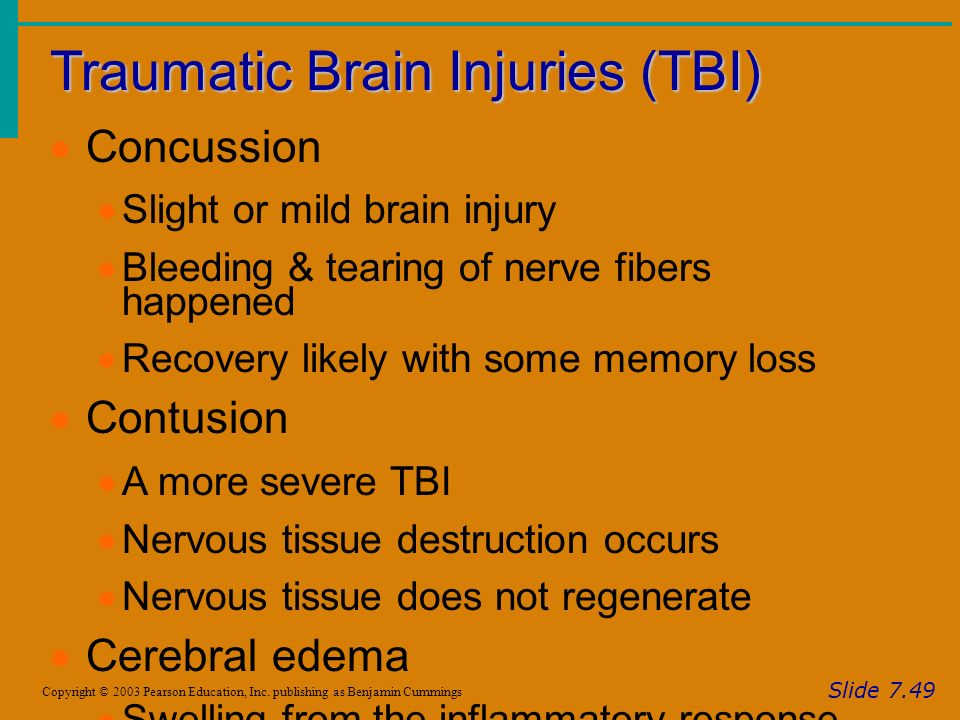 Traumatic Brain Injuries (TBI) Slide 7.49 Copyright © 2003 Pearson Education, Inc.