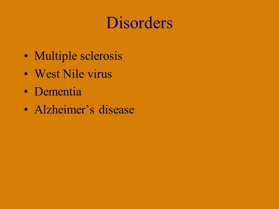 Disorders Multiple sclerosis West Nile virus Dementia Alzheimer's disease