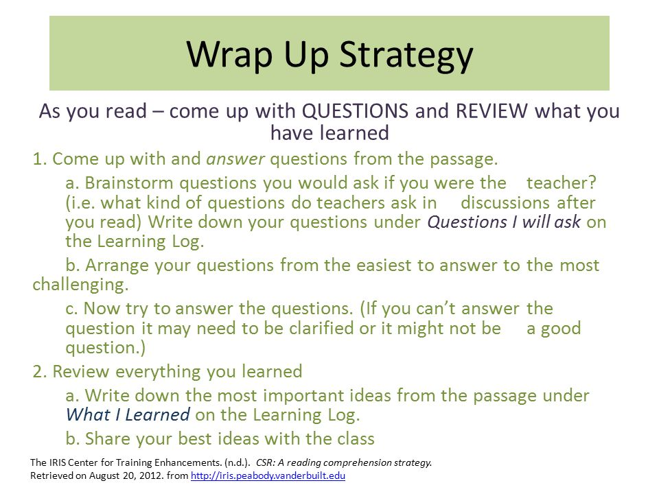 Wrap Up Strategy As you read – come up with QUESTIONS and REVIEW what you have learned 1.