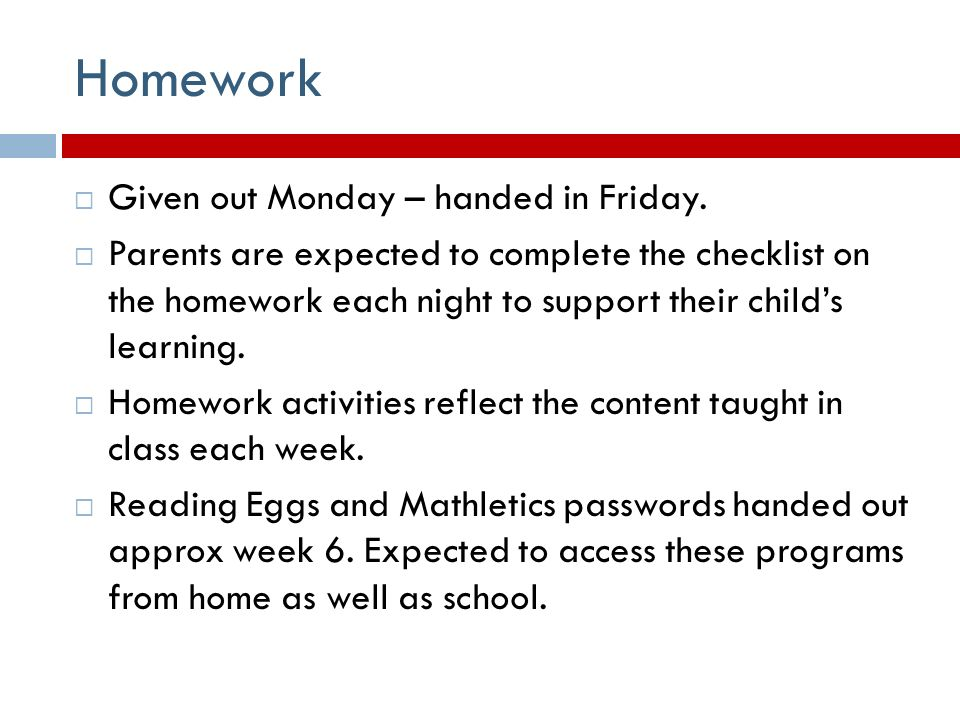 Homework  Given out Monday – handed in Friday.