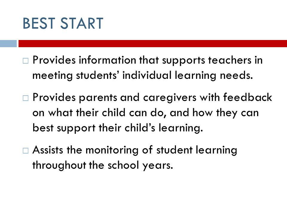 BEST START  Provides information that supports teachers in meeting students' individual learning needs.