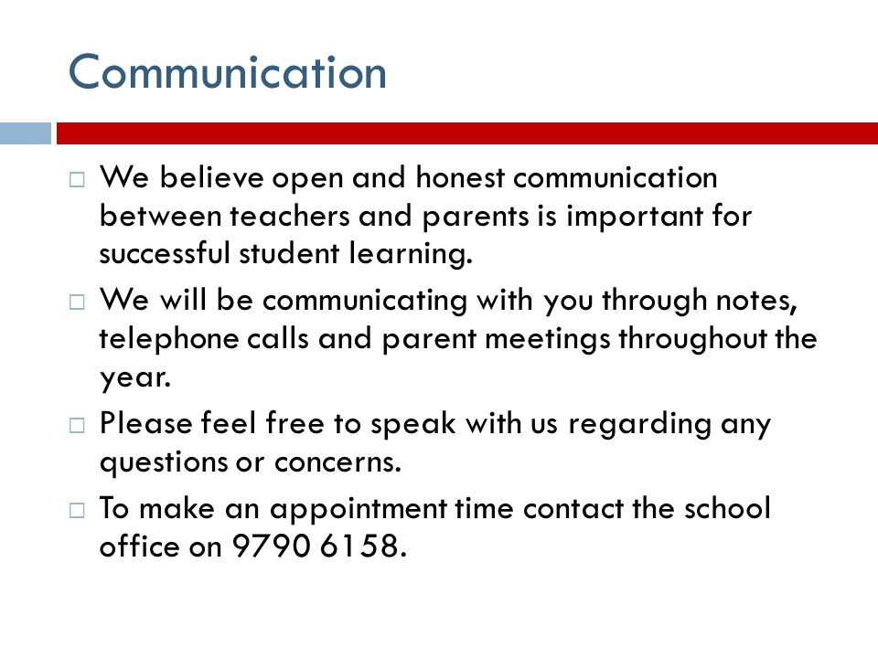 Communication  We believe open and honest communication between teachers and parents is important for successful student learning.