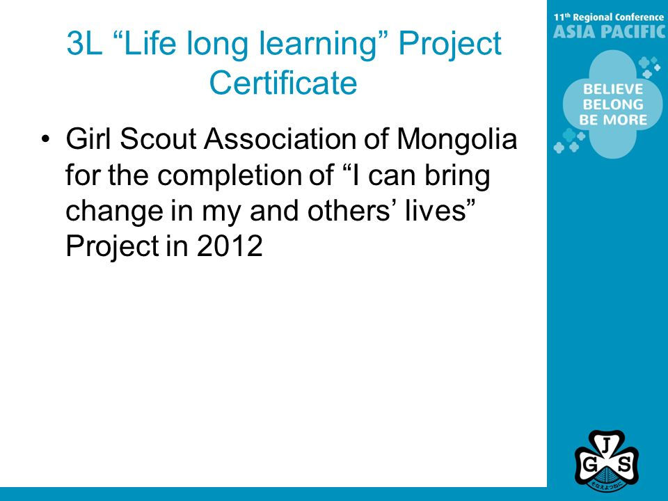 3L Life long learning Project Certificate Girl Scout Association of Mongolia for the completion of I can bring change in my and others' lives Project in 2012