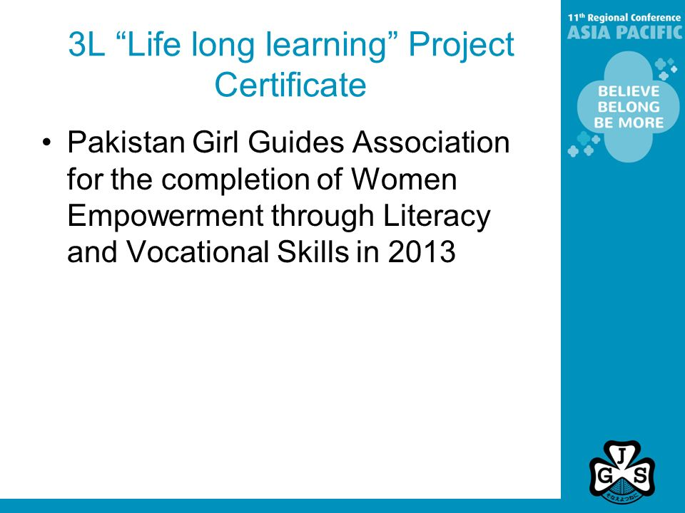 3L Life long learning Project Certificate Pakistan Girl Guides Association for the completion of Women Empowerment through Literacy and Vocational Skills in 2013