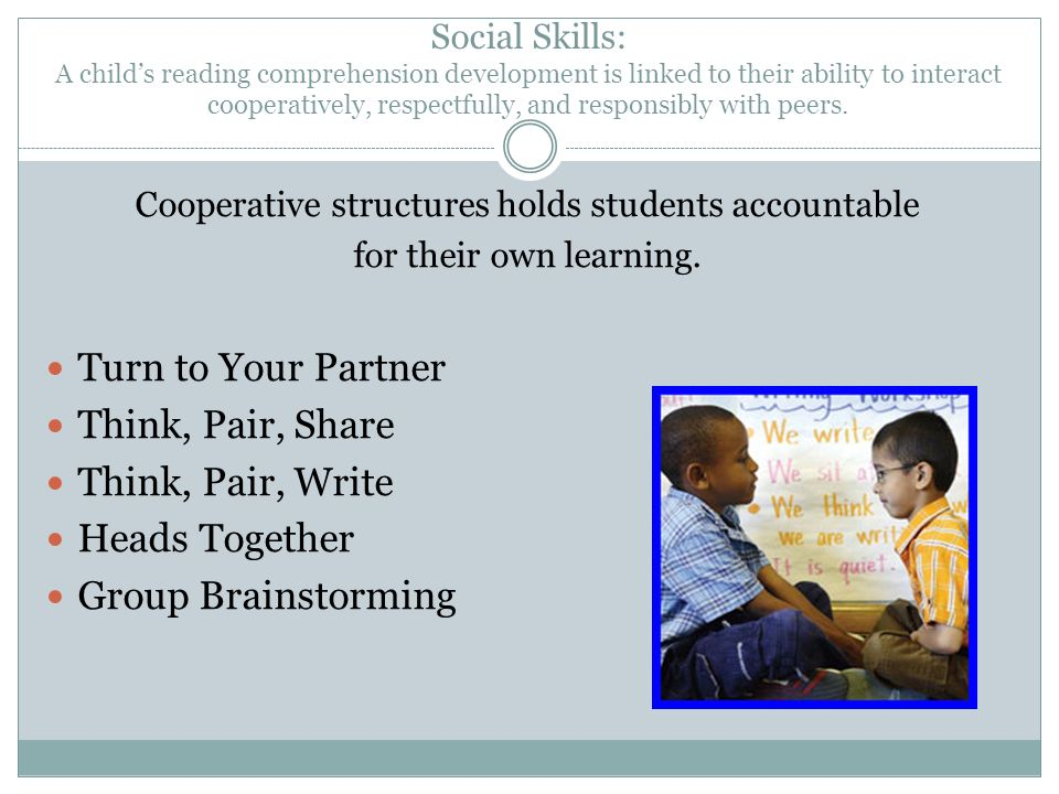 Social Skills: A child's reading comprehension development is linked to their ability to interact cooperatively, respectfully, and responsibly with peers.
