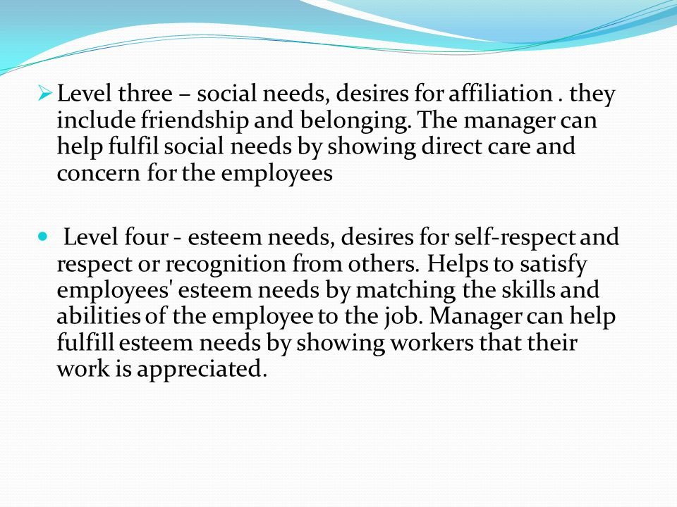  Level three – social needs, desires for affiliation.