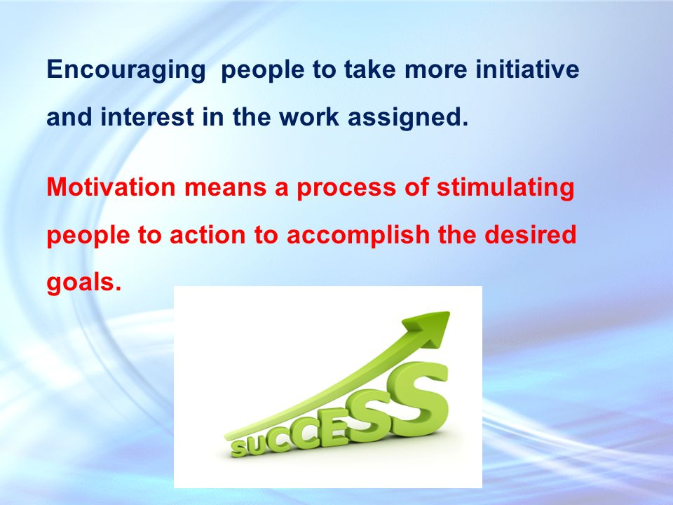 Encouraging people to take more initiative and interest in the work assigned.