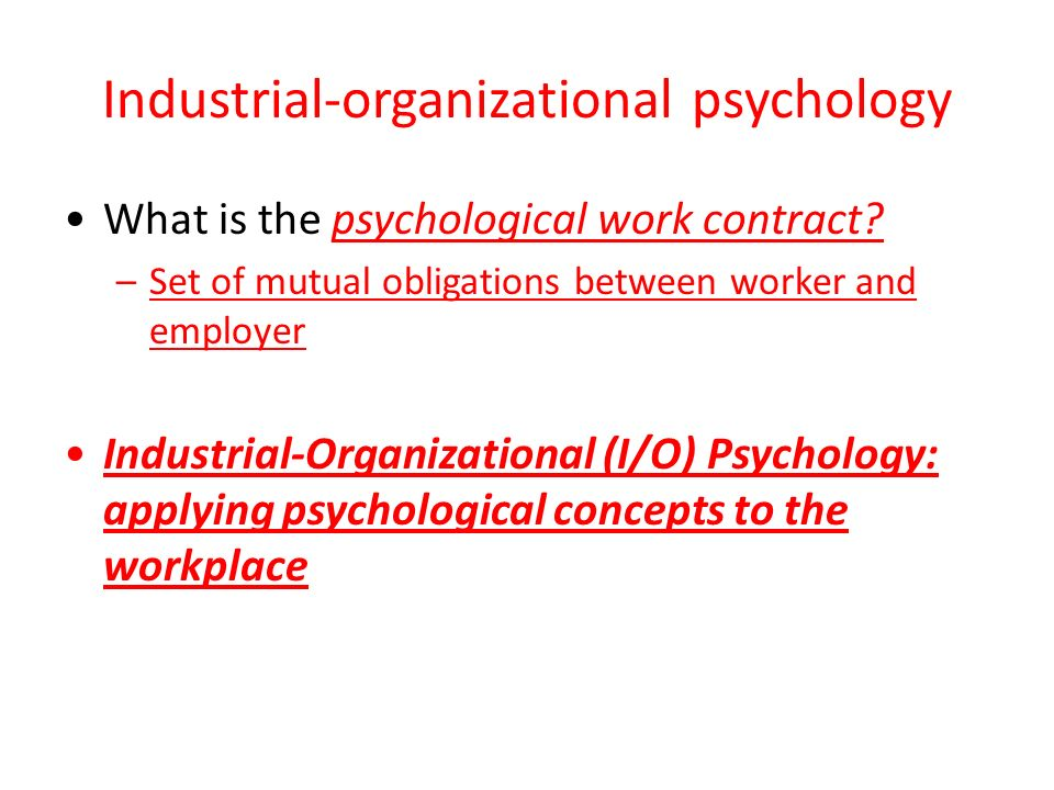 Industrial-organizational psychology What is the psychological work contract.