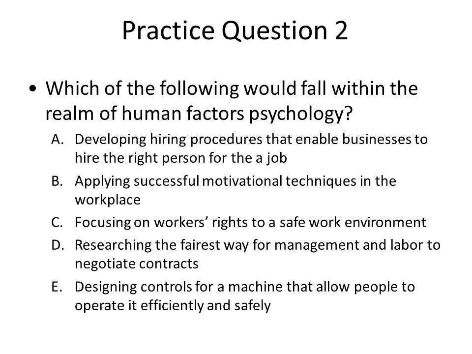 Practice Question 2 Which of the following would fall within the realm of human factors psychology.