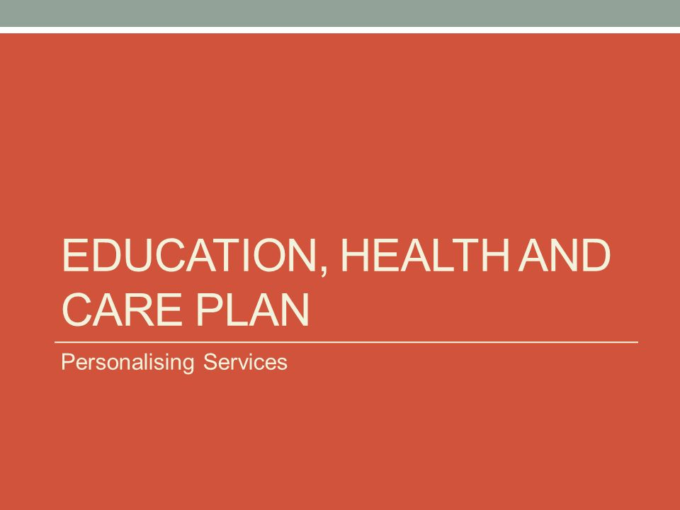 EDUCATION, HEALTH AND CARE PLAN Personalising Services