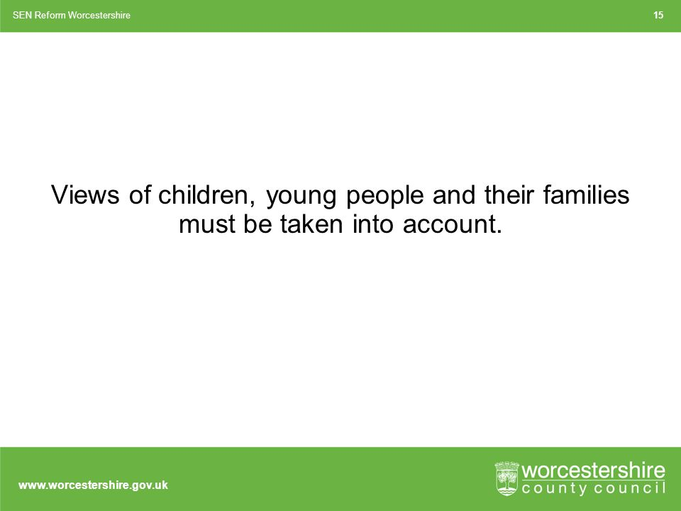 Views of children, young people and their families must be taken into account.