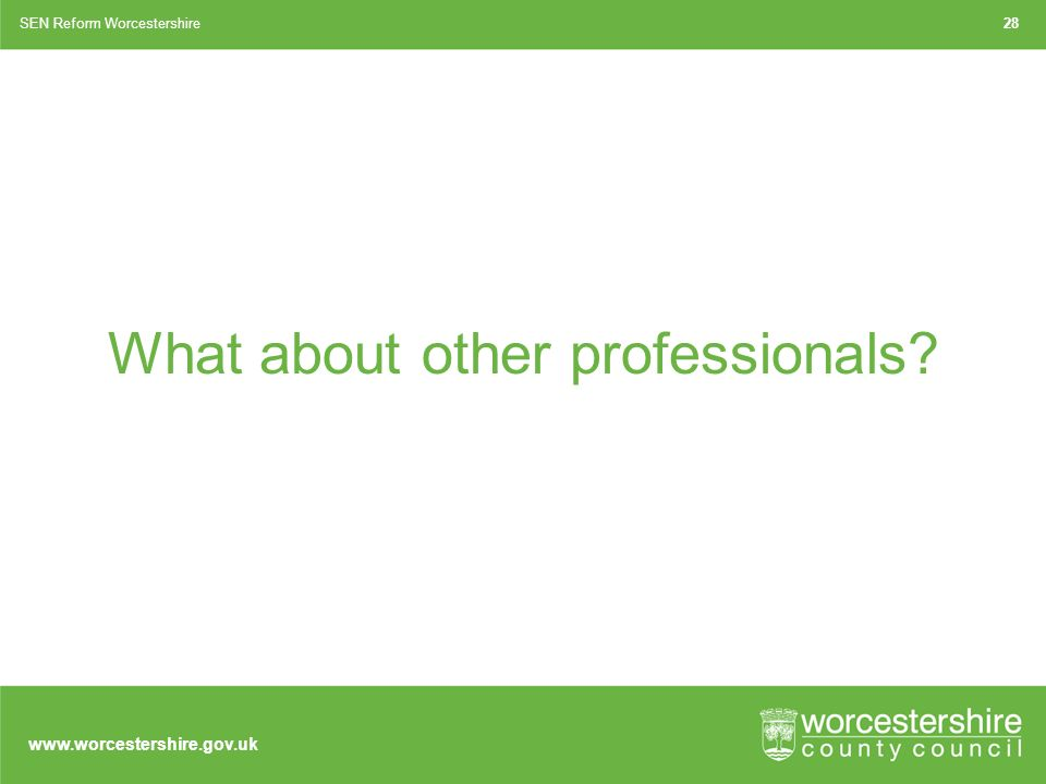 What about other professionals SEN Reform Worcestershire28