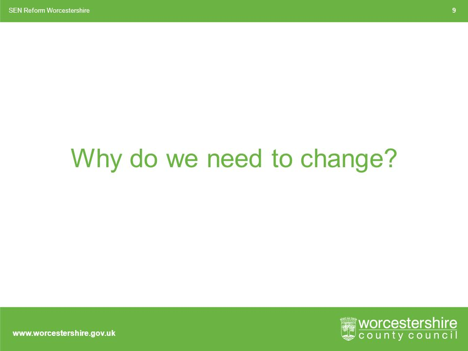 Why do we need to change SEN Reform Worcestershire9