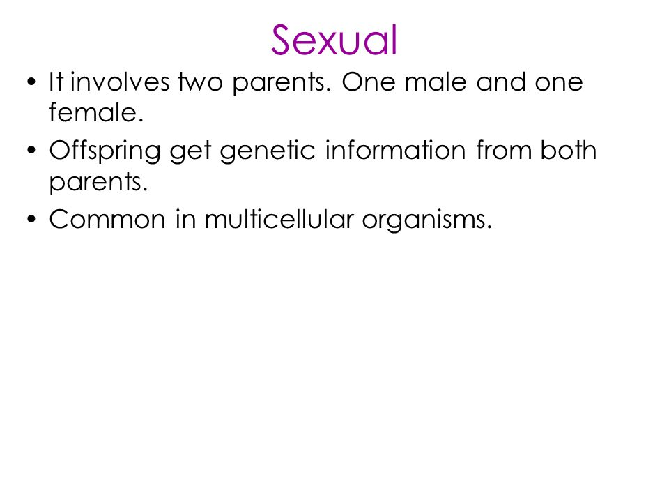 Sexual It involves two parents. One male and one female.