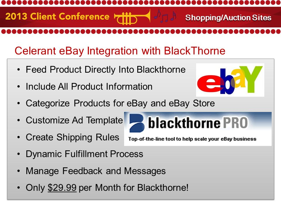 Celerant eBay Integration with BlackThorne Feed Product Directly Into Blackthorne Include All Product Information Categorize Products for eBay and eBay Store Customize Ad Template Create Shipping Rules Dynamic Fulfillment Process Manage Feedback and Messages Only $29.99 per Month for Blackthorne.