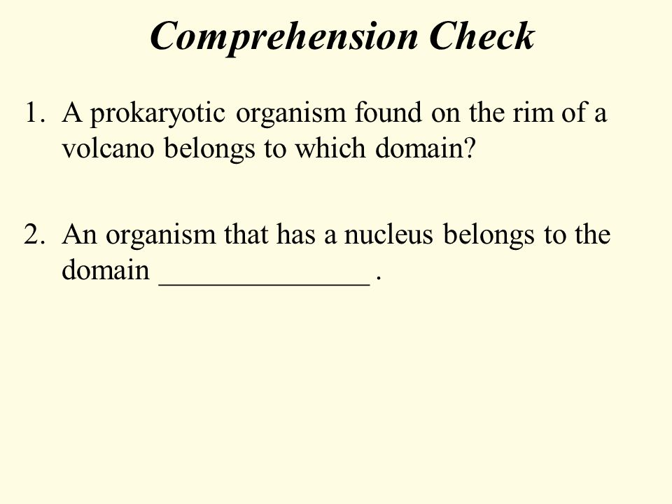 Comprehension Check 1.A prokaryotic organism found on the rim of a volcano belongs to which domain.
