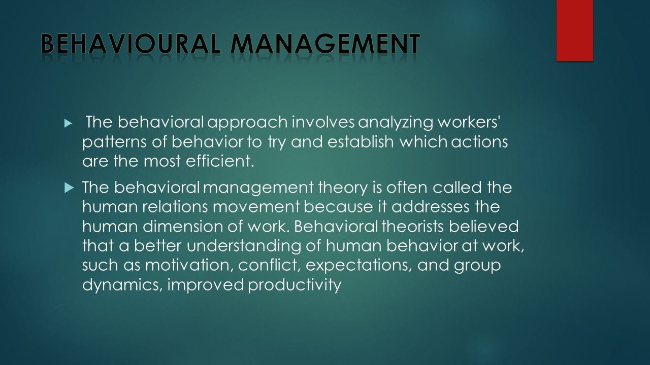  The behavioral approach involves analyzing workers patterns of behavior to try and establish which actions are the most efficient.