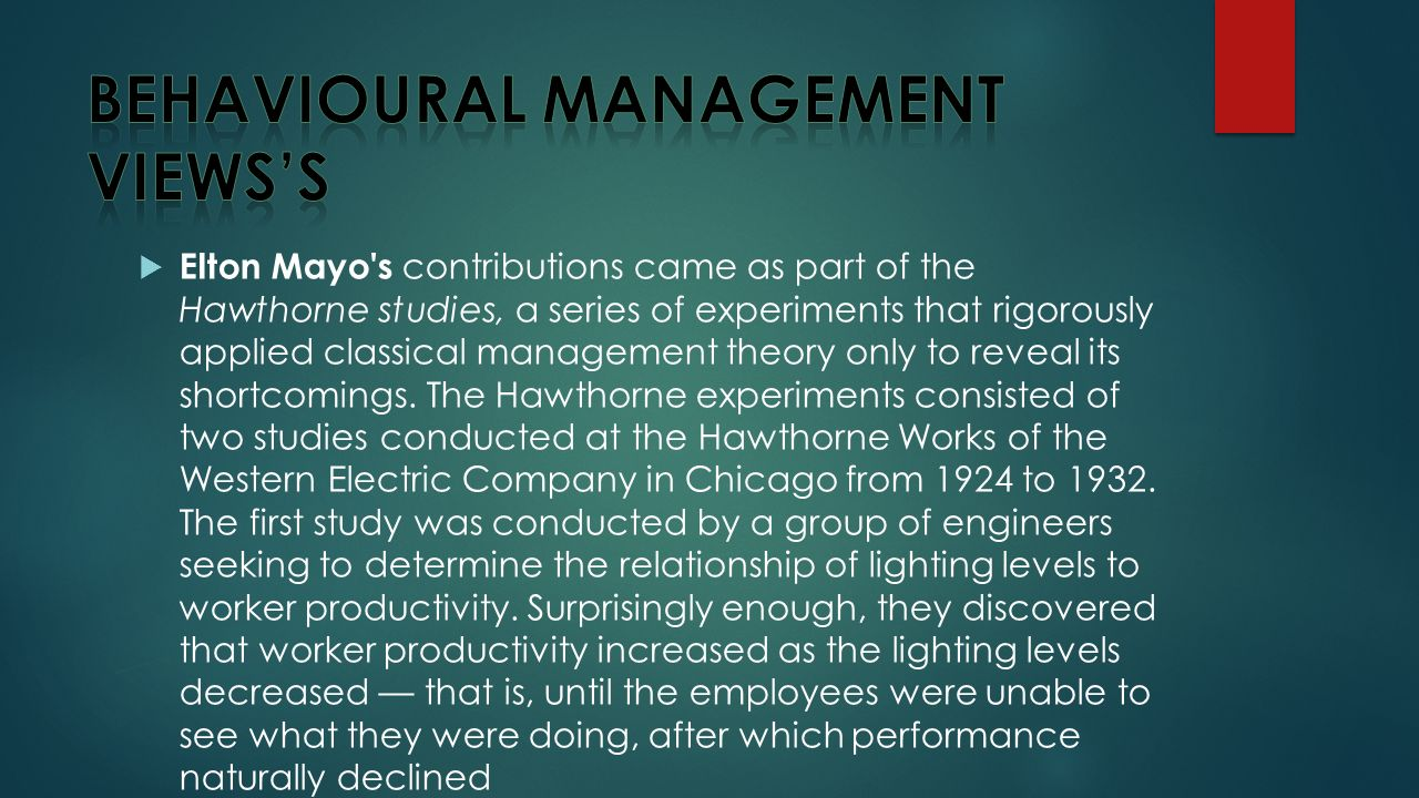  Elton Mayo s contributions came as part of the Hawthorne studies, a series of experiments that rigorously applied classical management theory only to reveal its shortcomings.