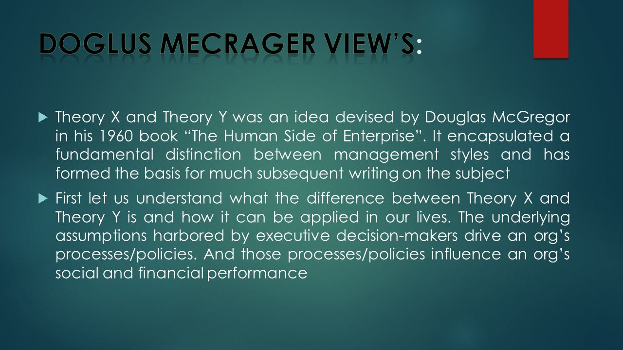  Theory X and Theory Y was an idea devised by Douglas McGregor in his 1960 book The Human Side of Enterprise .