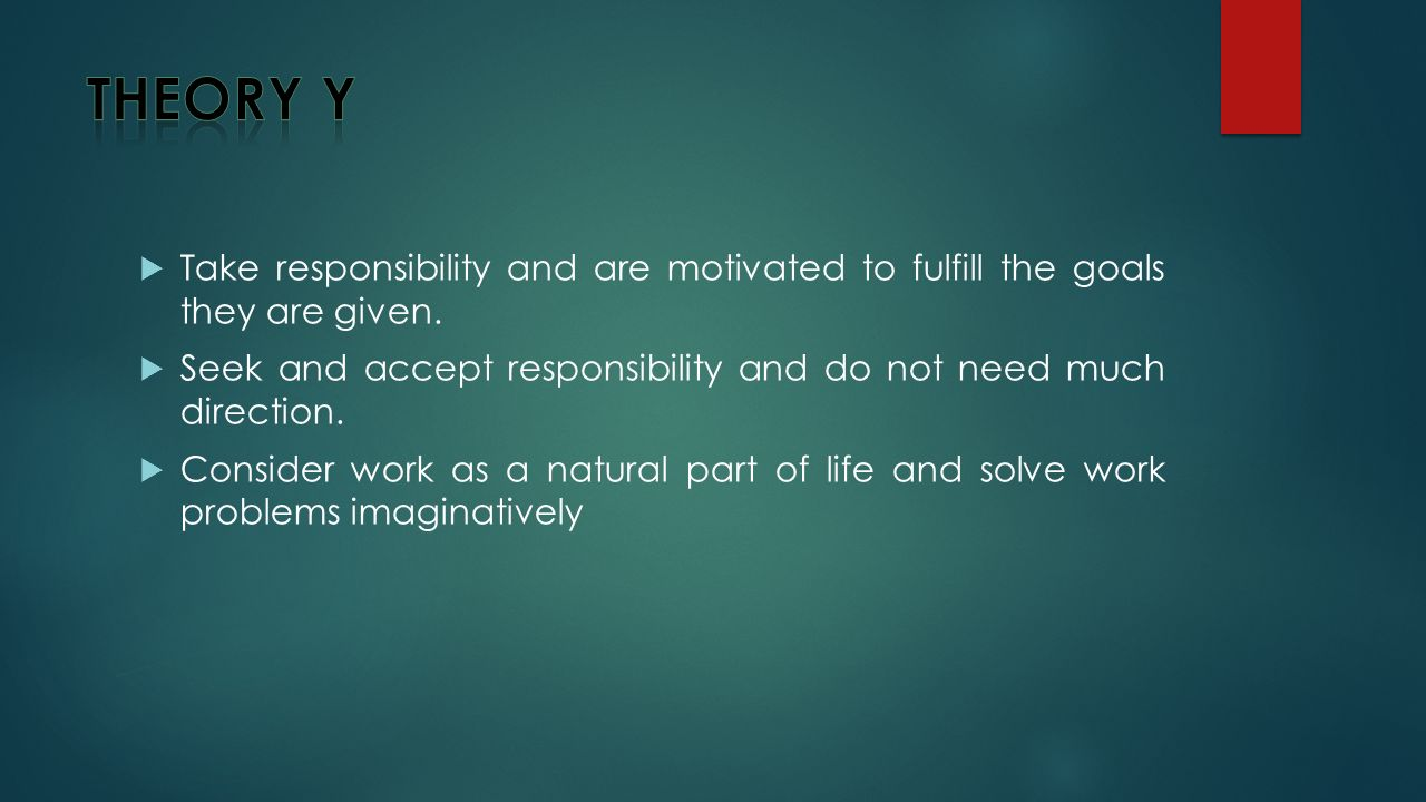  Take responsibility and are motivated to fulfill the goals they are given.