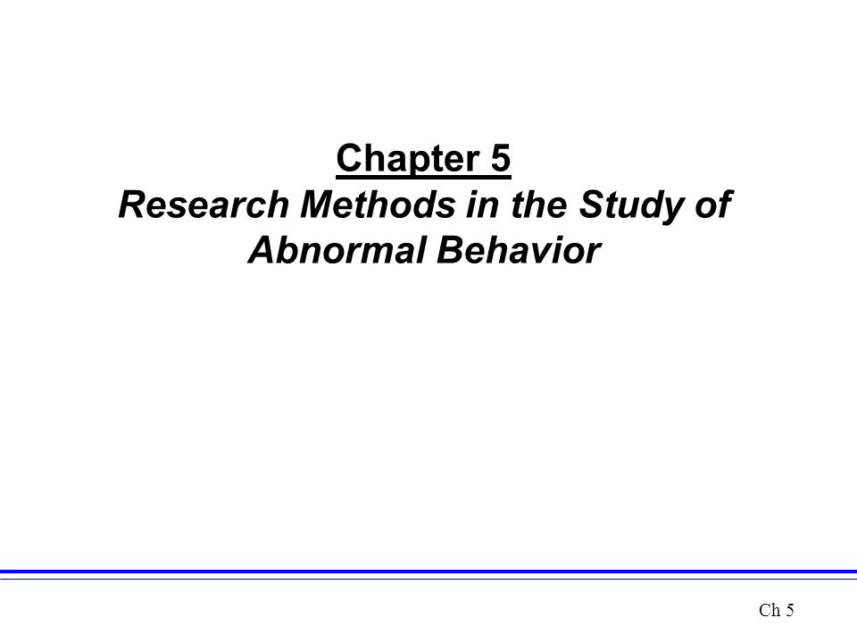 Chapter 5 Research Methods in the Study of Abnormal Behavior Ch 5