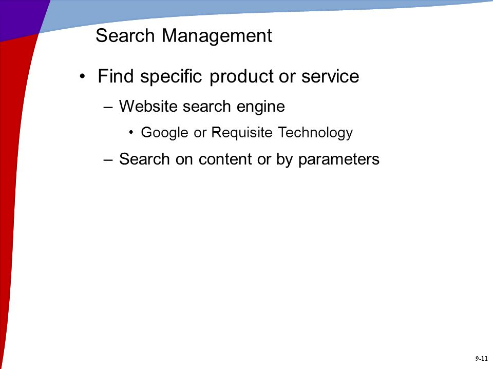 9-11 Search Management Find specific product or service –Website search engine Google or Requisite Technology –Search on content or by parameters