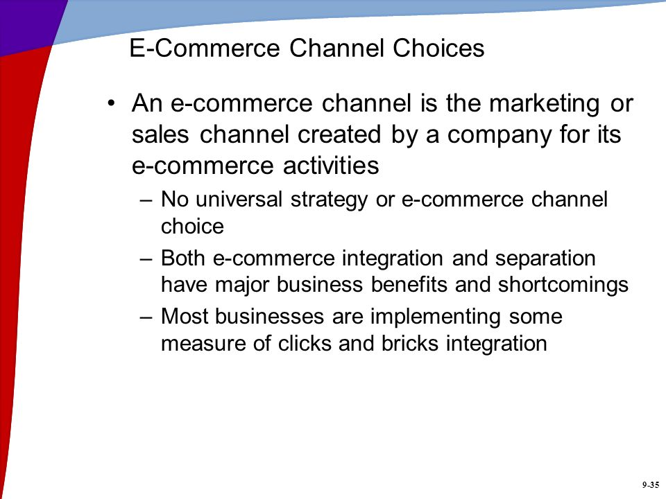 9-35 E-Commerce Channel Choices An e-commerce channel is the marketing or sales channel created by a company for its e-commerce activities –No univers