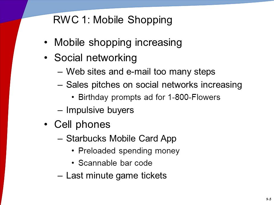 9-5 RWC 1: Mobile Shopping Mobile shopping increasing Social networking –Web sites and e-mail too many steps –Sales pitches on social networks increas