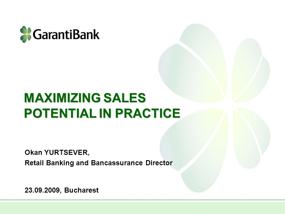 MAXIMIZING SALES POTENTIAL IN PRACTICE , Bucharest Okan YURTSEVER, Retail Banking and Bancassurance Director