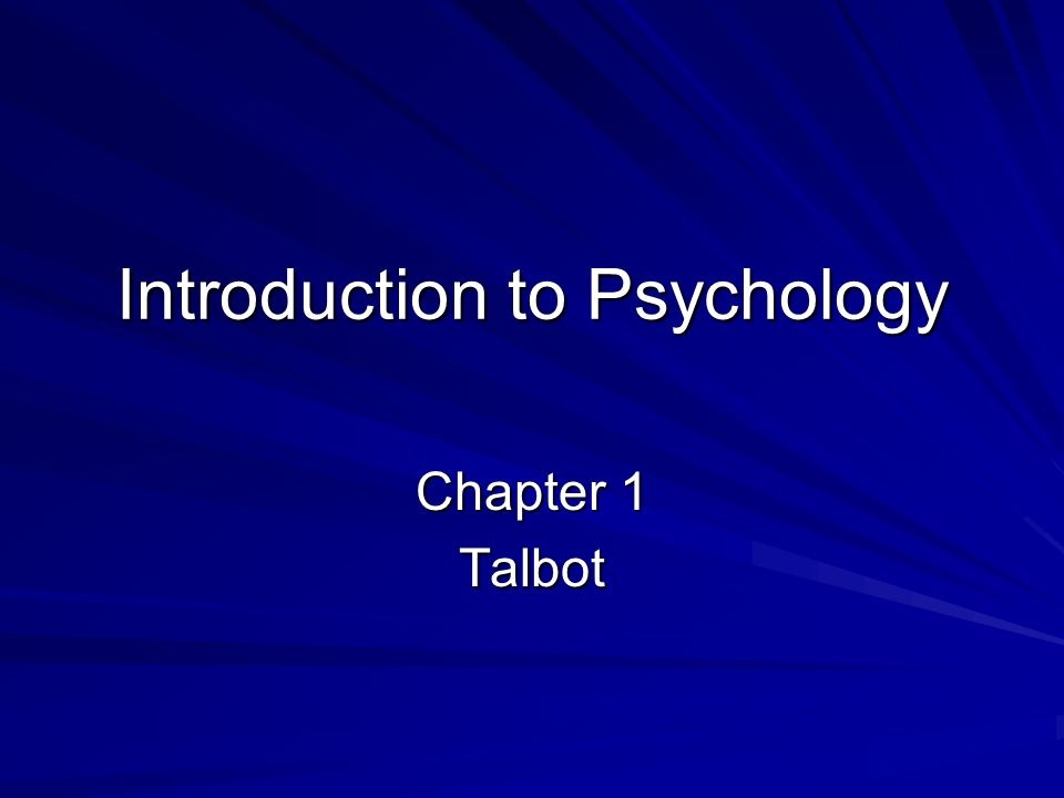 Introduction to Psychology Chapter 1 Talbot