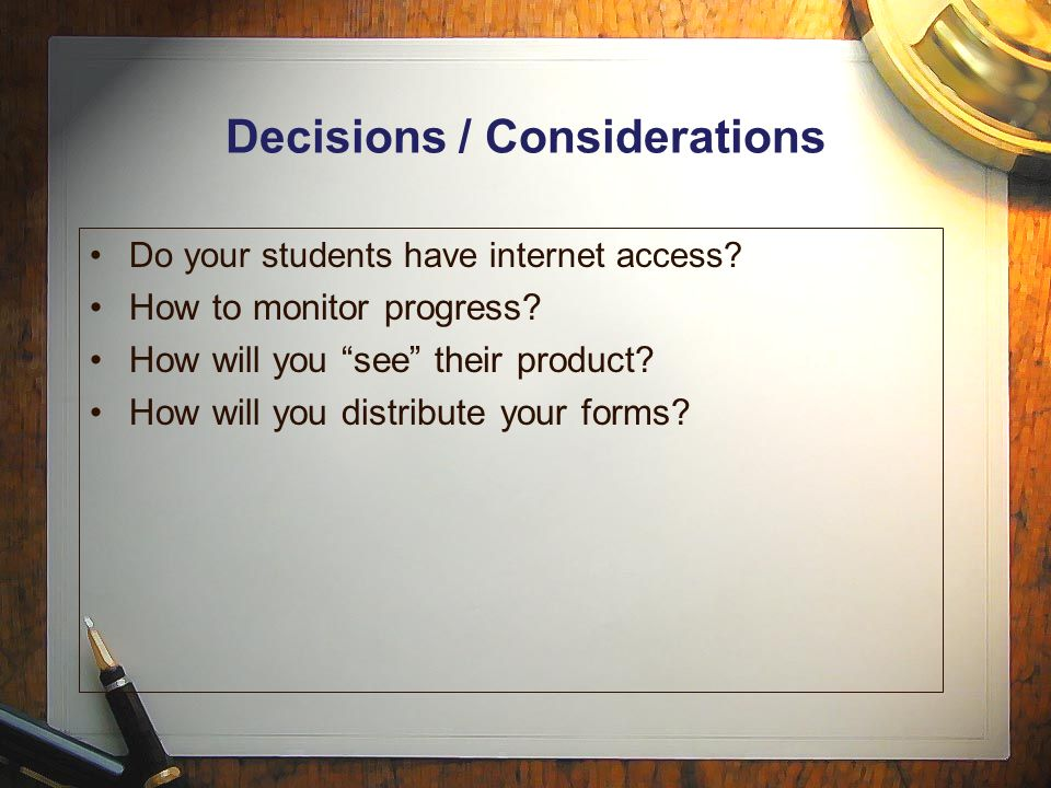 Decisions / Considerations Do your students have internet access.