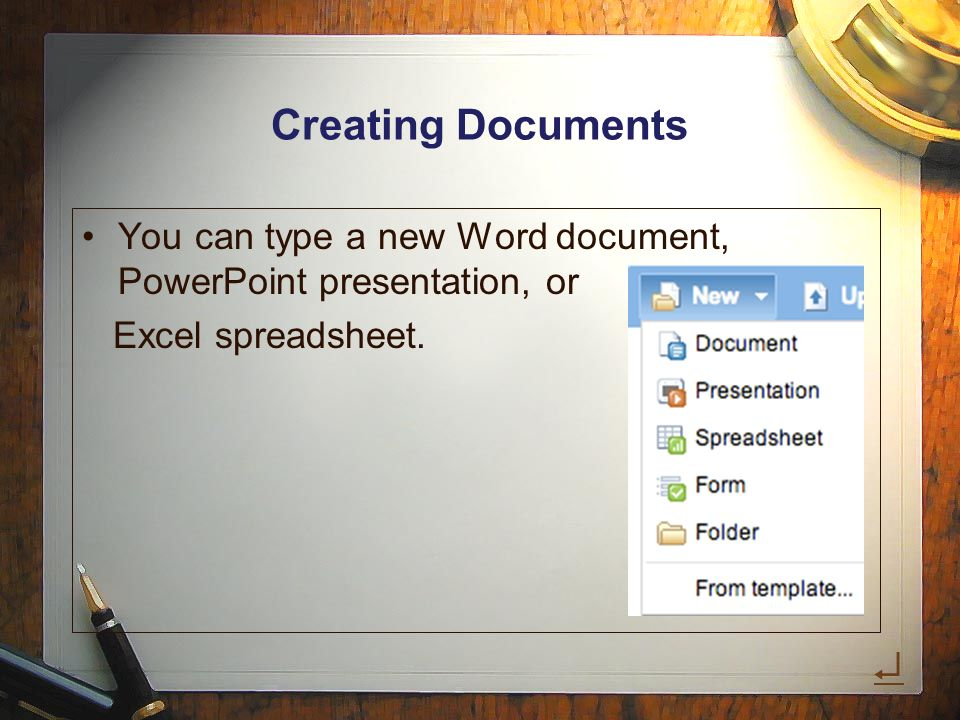 Creating Documents You can type a new Word document, PowerPoint presentation, or Excel spreadsheet.