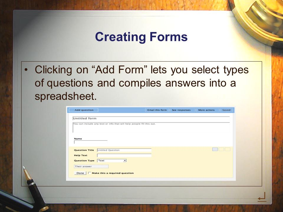 Creating Forms Clicking on Add Form lets you select types of questions and compiles answers into a spreadsheet.