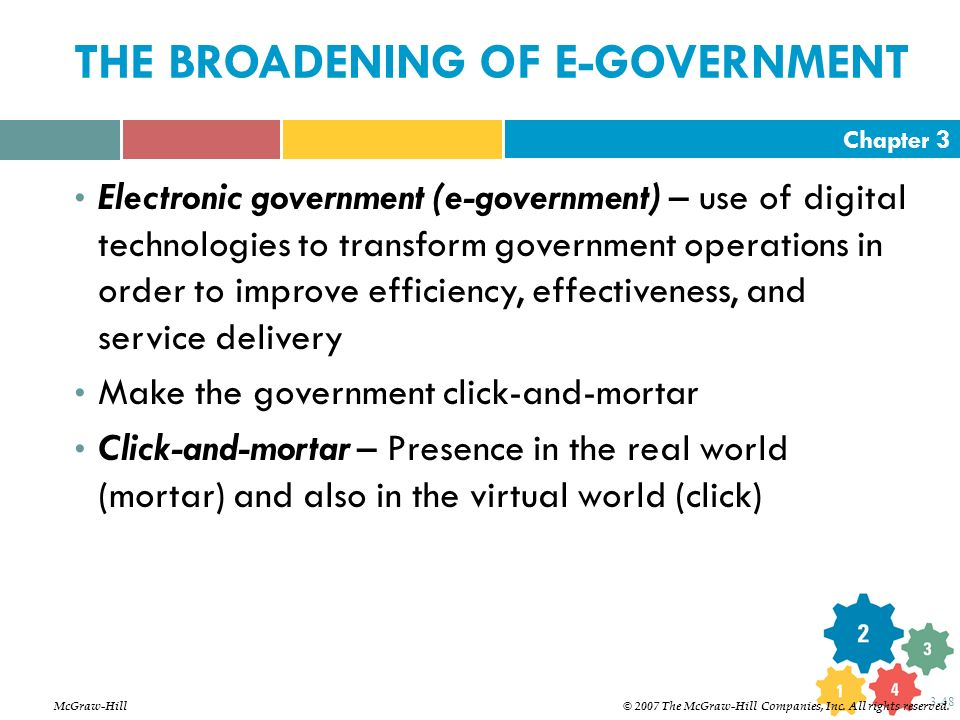 Chapter 3 3-48 THE BROADENING OF E-GOVERNMENT Electronic government (e-government) – use of digital technologies to transform government operations in