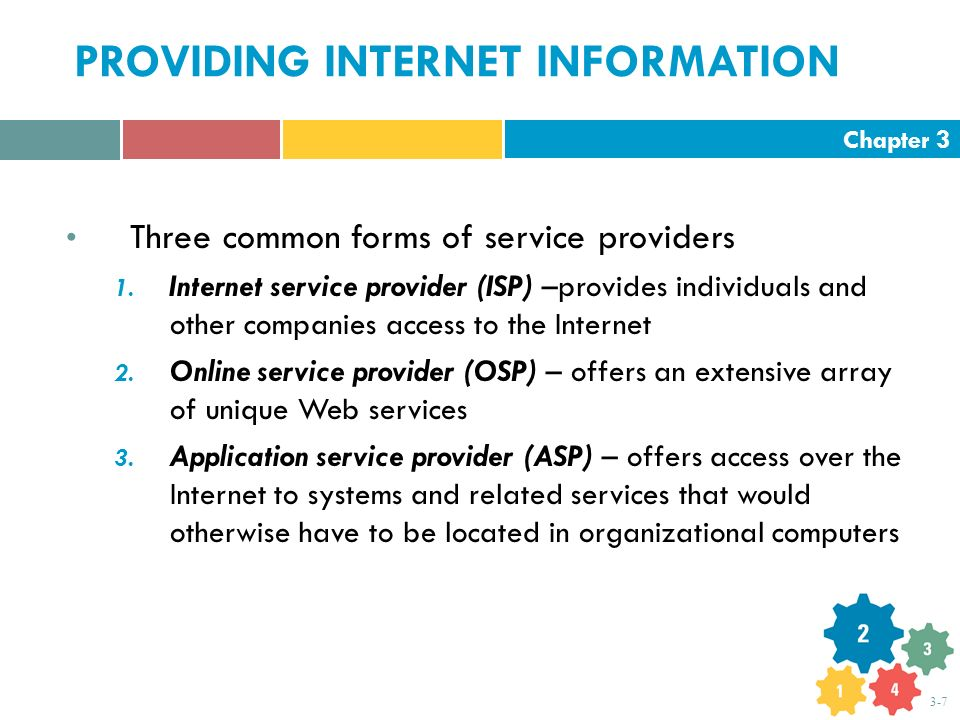 Chapter 3 3-7 PROVIDING INTERNET INFORMATION Three common forms of service providers 1. Internet service provider (ISP) –provides individuals and othe