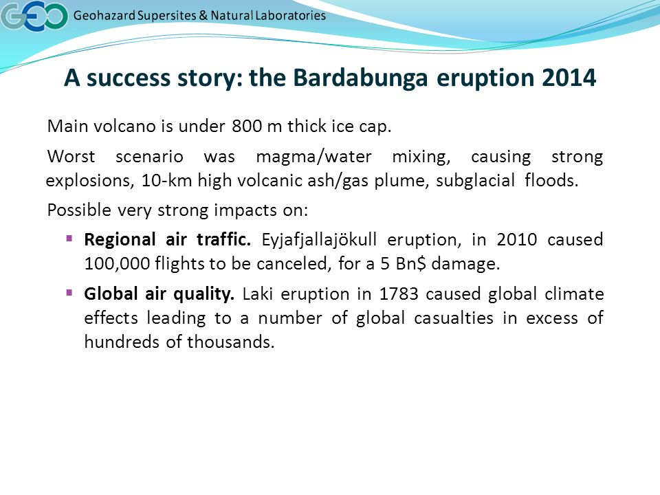 A success story: the Bardabunga eruption 2014 Main volcano is under 800 m thick ice cap.