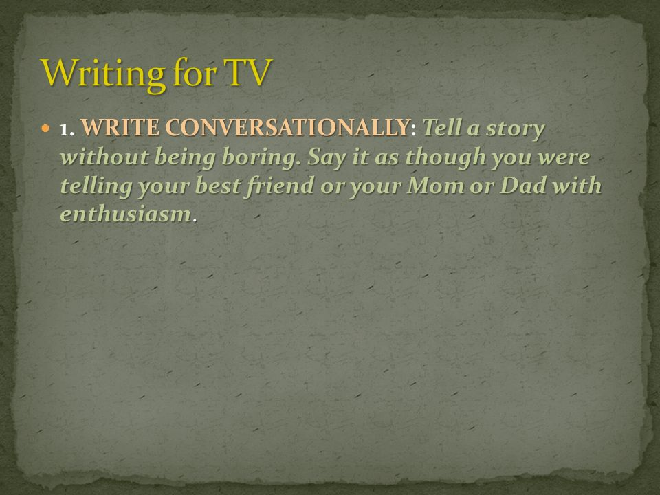 WRITE CONVERSATIONALLYTell a story without being boring.