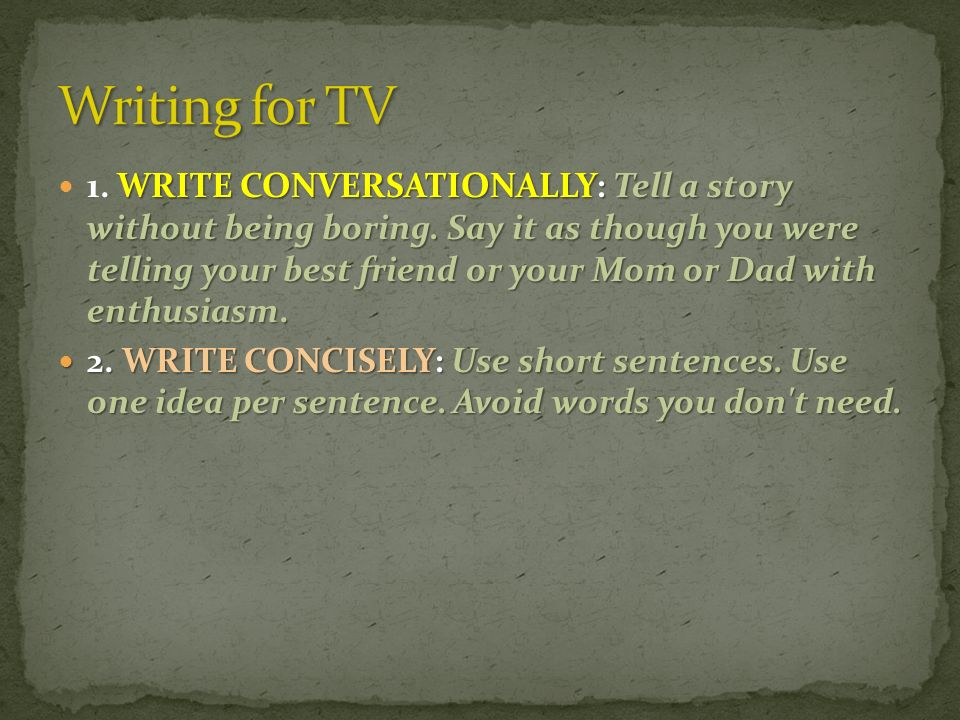 WRITE CONVERSATIONALLY: Tell a story without being boring.
