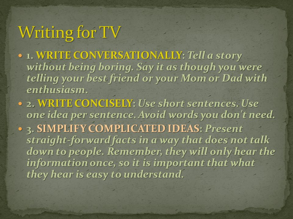 1. WRITE CONVERSATIONALLY: Tell a story without being boring.