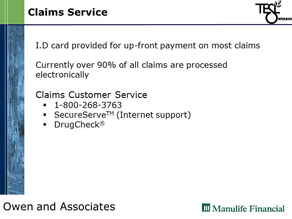 Owen and Associates Claims Service I.D card provided for up-front payment on most claims Currently over 90% of all claims are processed electronically Claims Customer Service   SecureServe TM (Internet support)  DrugCheck ®