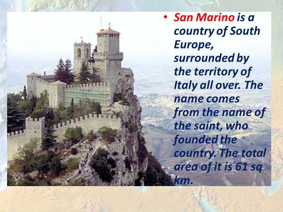 San Marino is a country of South Europe, surrounded by the territory of Italy all over.