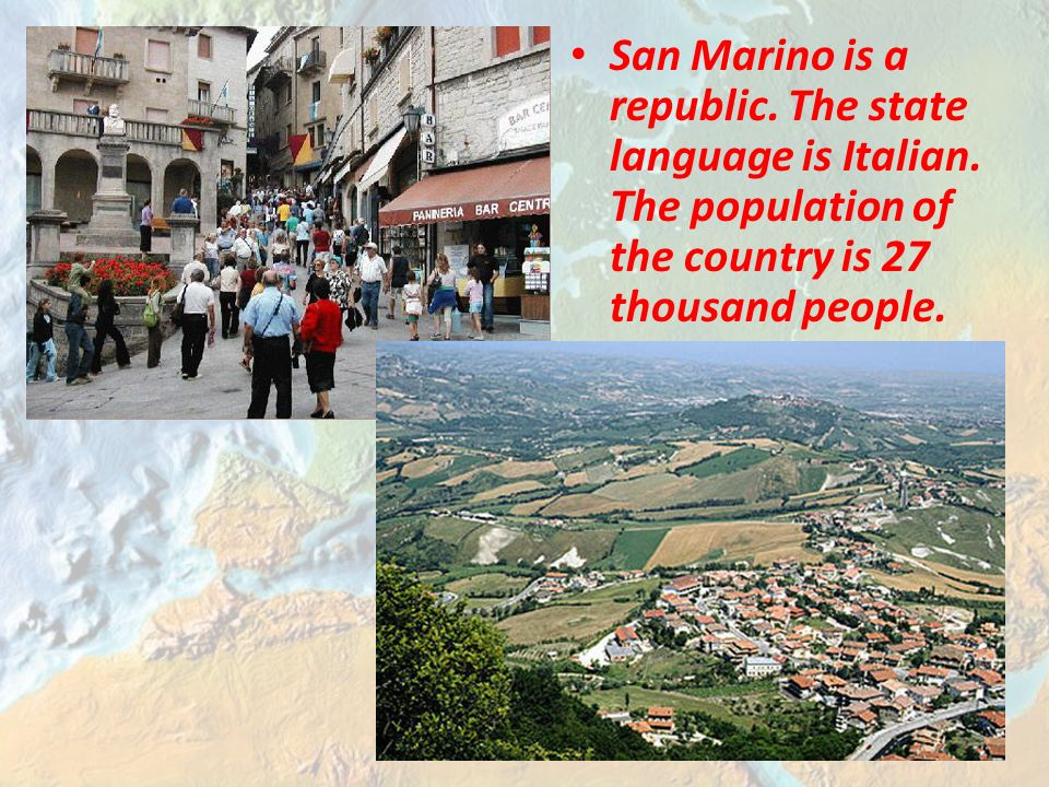 San Marino is a republic. The state language is Italian.