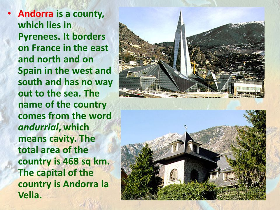 Andorra is a county, which lies in Pyrenees.