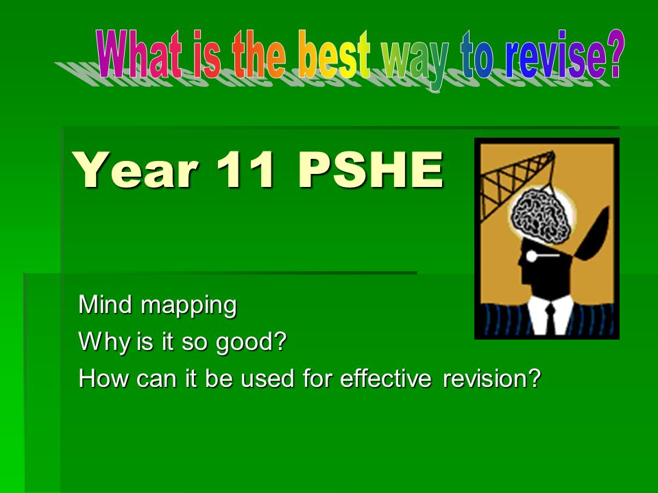 Year 11 PSHE Mind mapping Why is it so good How can it be used for effective revision