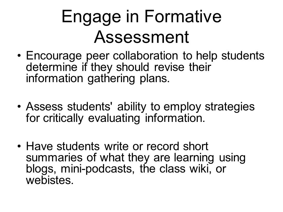 Engage in Formative Assessment Encourage peer collaboration to help students determine if they should revise their information gathering plans.