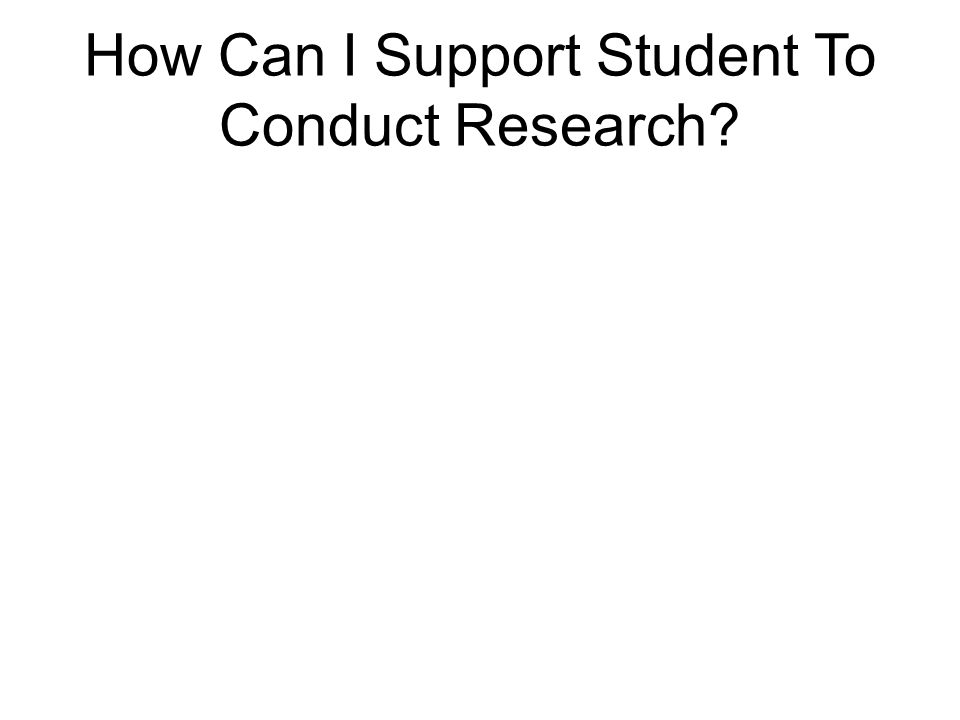 How Can I Support Student To Conduct Research