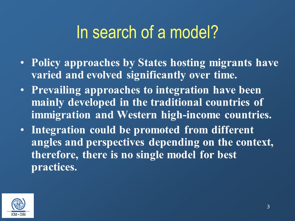3 In search of a model? Policy approaches by States hosting migrants have varied and evolved significantly over time. Prevailing approaches to integra